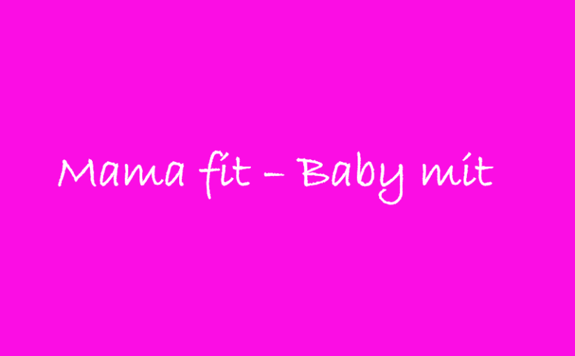 Mama fit – Baby mit